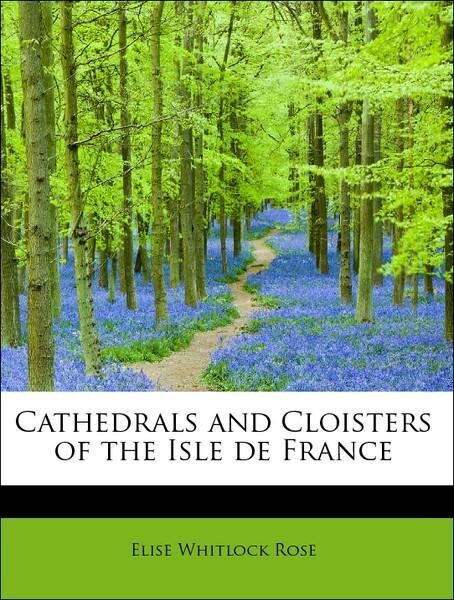 Cathedrals and Cloisters of the Isle de France ...