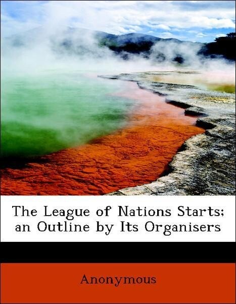 The League of Nations Starts; an Outline by Its...