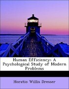 Human Efficiency; A Psychological Study of Modern Problems