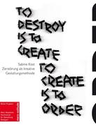 To Destroy is to Create – To Create is to Order