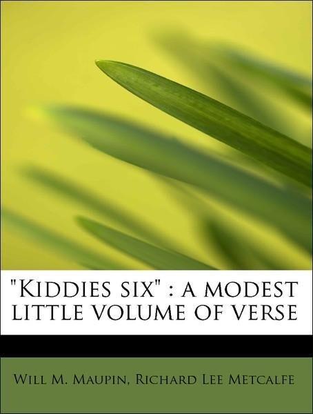 Kiddies six : a modest little volume of verse a...