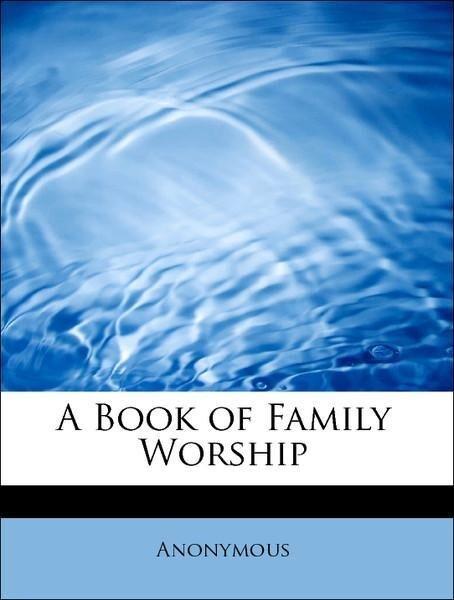 A Book of Family Worship als Taschenbuch von An...