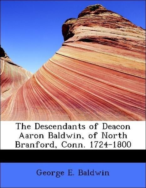 The Descendants of Deacon Aaron Baldwin, of Nor...