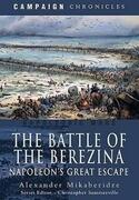 Battle of the Berezina: Napoleon's Greatest Escape