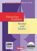 Kursthemen Deutsch. Filmisches Erzählen: Muster und Motive. Schülerbuch mit CD-ROM