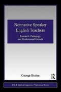Nonnative Speaker English Teachers: Research, Pedagogy, and Professional Growth