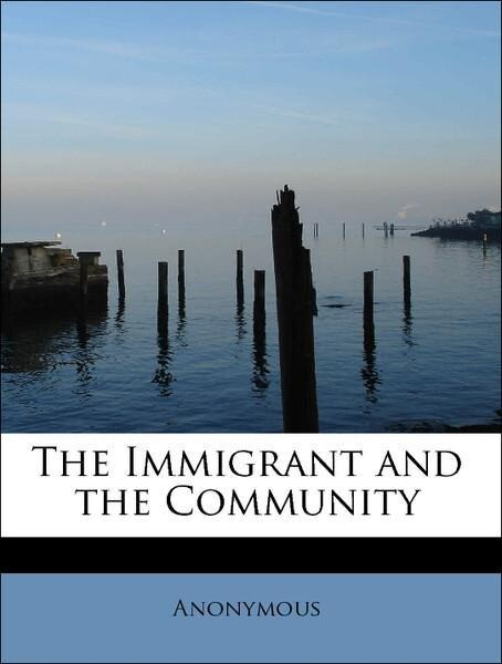 The Immigrant and the Community als Taschenbuch...