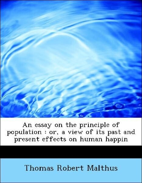 An essay on the principle of population : or, a...