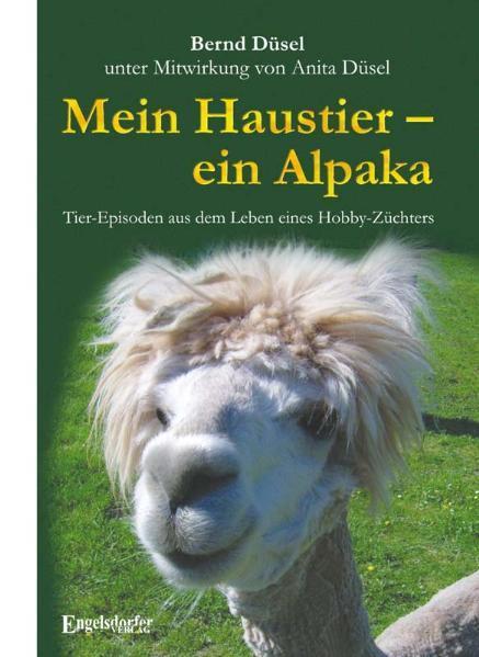 Mein Haustier - ein Alpaka als Buch von Bernd D...