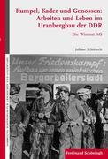 Kumpel, Kader und Genossen: Arbeiten und Leben im Uranbergbau der DDR
