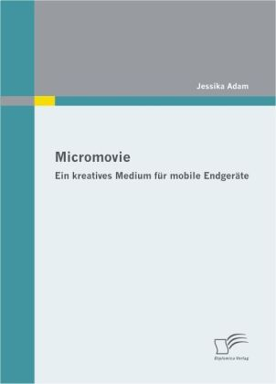 Micromovie: Ein kreatives Medium für mobile End...