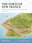 The Forts of New France: The Great Lakes, the Plains and the Gulf Coast 1600-1763