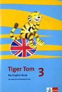 Tiger Tom. Für den Beginn ab Klasse 3. My English Book mit Audio-CD und Übungssoftware zum Download 3. Schuljahr
