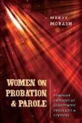 Women on Probation and Parole: A Feminist Critique of Community Programs & Services