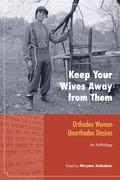 Keep Your Wives Away from Them: Orthodox Women, Unorthodox Desires: An Anthology
