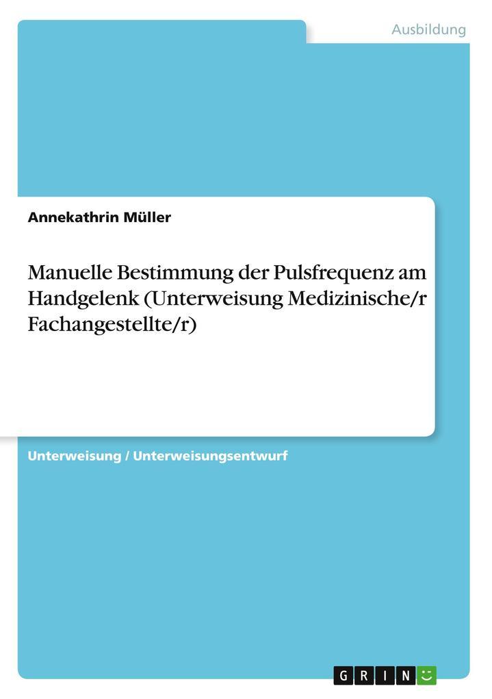 Manuelle Bestimmung der Pulsfrequenz am Handgelenk (Unterweisung Medizinische/r Fachangestellte/r) als Buch