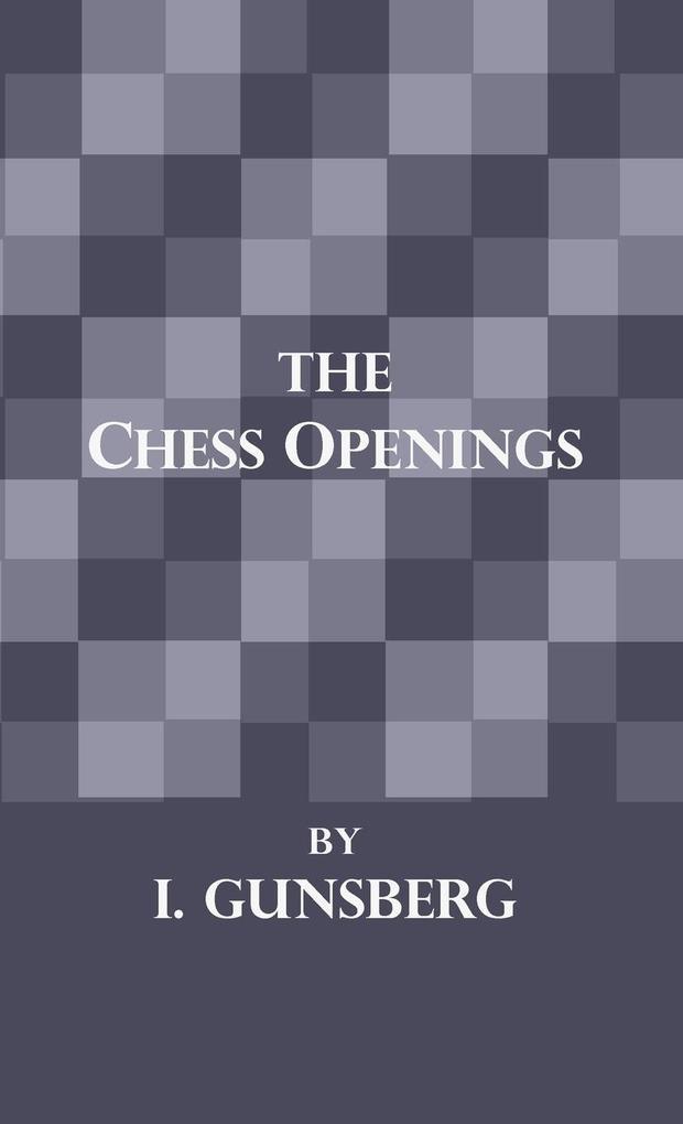 The Chess Openings als Buch von L. Gunsberg