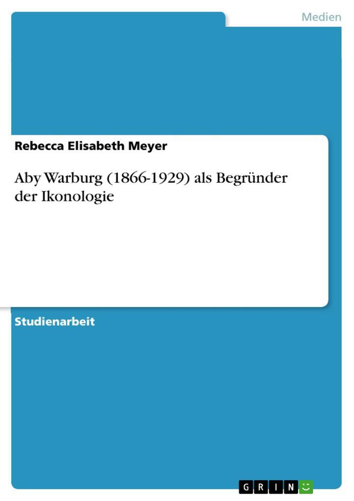 Aby Warburg (1866-1929) als Begründer der Ikono...
