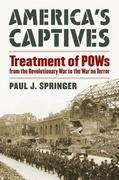 America's Captives: Treatment of POWs from the Revolutionary War to the War on Terror