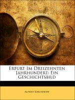 Erfurt Im Dreizehnten Jahrhundert: Ein Geschich...