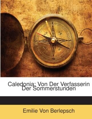 Caledonia: Von Der Verfasserin Der Sommerstunde...