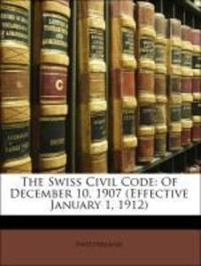 The Swiss Civil Code: Of December 10, 1907 (Eff...