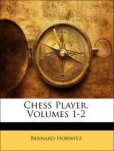 Chess Player, Volumes 1-2 als Buch von Bernard ...