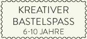 Kreatives Basteln von 6-10
