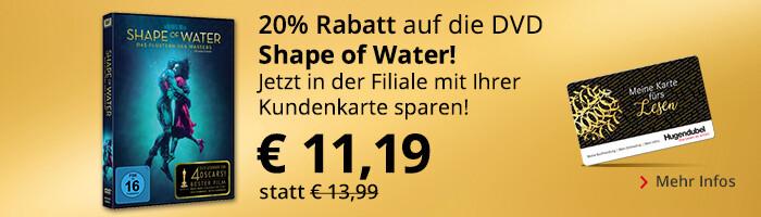 Shape of Water - Mit Kundenkarte in der Filiale 20% sparen