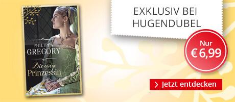 Exklusiv bei Hugendubel:Die ewige Prinzessin von Philippa Gregory