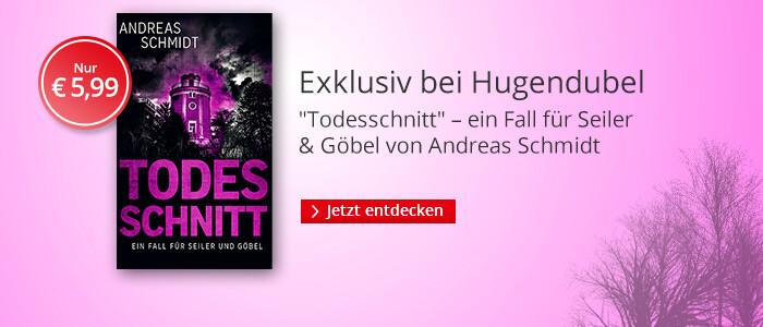 Exklusiv bei Hugendubel: Todesschnitt von Andreas Schmidt