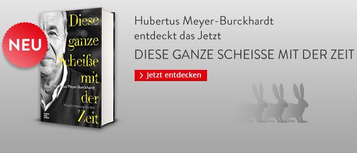 Hubertus Meyer-Burckhardt: Diese ganze Scheiße mit der Zeit