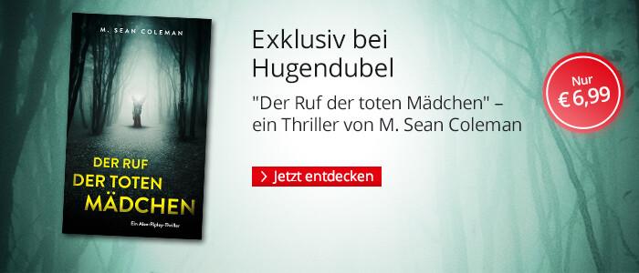 Exklusiv bei Hugendubel: Der Ruf der toten Mädchen von M. Sean Coleman bei Hugendubel