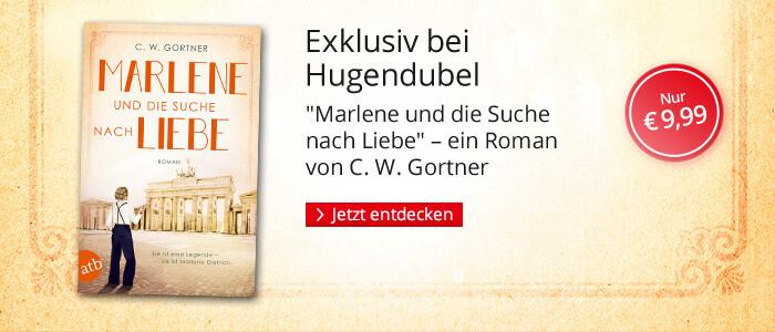Exklusiv bei Hugendubel: Marlene und die Suche nach Liebe von C. W. Gortner