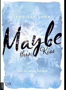 Maybe this Kiss - Und mit einem Mal doch von Jennifer Snow bei Hugendubel